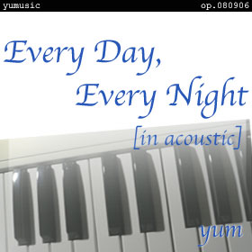 Every Day, Every Night [in acoustic] op.080906
