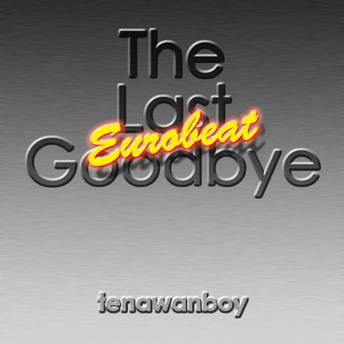 The Last Goodbye Eurobeat Remix