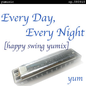 Every Day, Every Night - happy swing yumix - op.080910