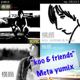 "横顔 ""koo & friends"" Meta yumix op.081213"