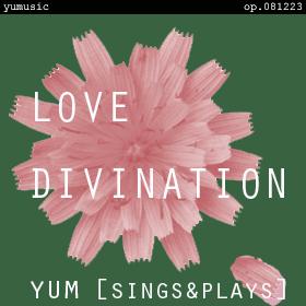 Love Divination [yum sings & plays] op.081223