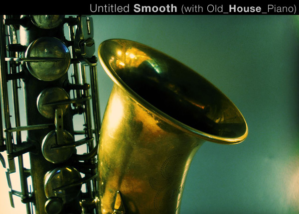Untitled Smooth (with Old_House_Piano)