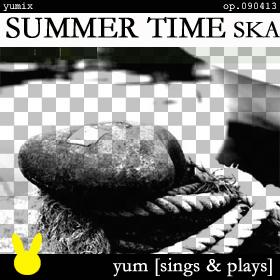 SUMMER TIME SKA [yum sings & plays] op.090413