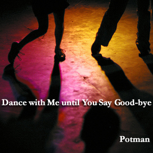 Dance with me until you say goodbye
