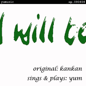 I will be [yum sings & plays] op.090606