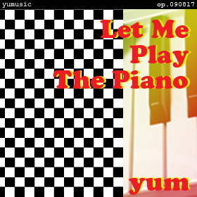 Let Me Play The Piano -3rd Aniv. version- op.090817