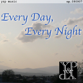 Every Day, Every Night - 1st Aniv. for Y&P - op.090907