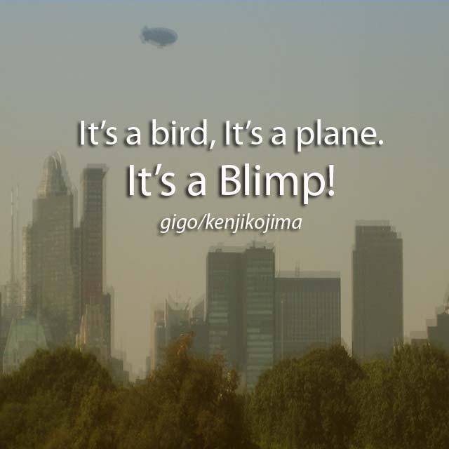 It's a bird, It's a plane, It's a Blimp!