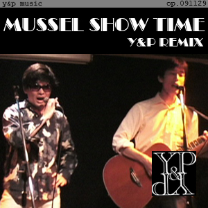 Mussel Show Time - Y&P remix - op.091129