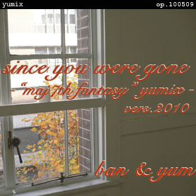 "Since you were gone ""maj7th fantasy"" yumix vers.2010 op.100509"