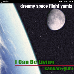 I Can Be Living [dreamy space flight yumix] op.100708
