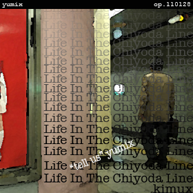 "Life In The Chiyoda Line [""tell us"" yumix] op.110128"