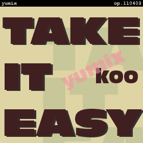 TAKE IT EASY - walk, don't run - yumix op.110403
