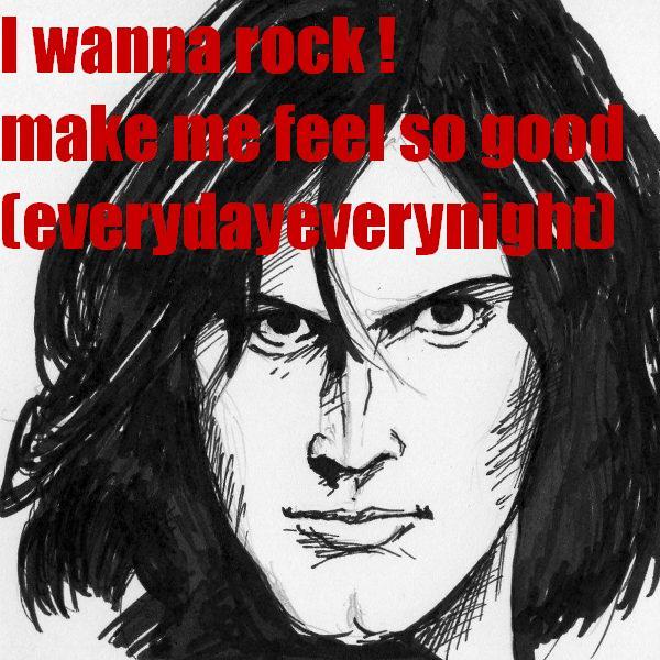 I wanna rock! make me feel so good (everyday everynight)
