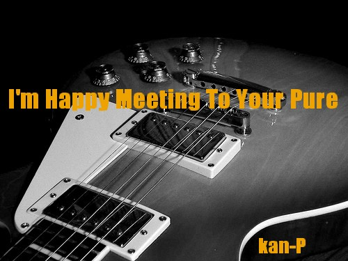 I'm Happy Meeting To Your Pure/kan-P