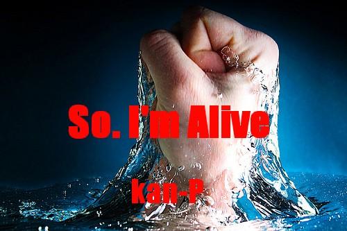 So I'm Alive/kanP