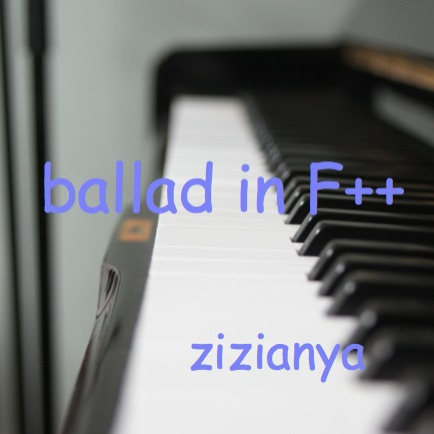 ballad in F++ -zizianya version-