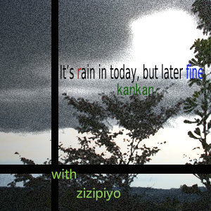 今日は雨、後に晴れ kankan with zizipiyo