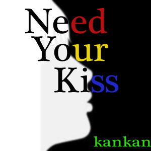 Need Your Kiss