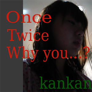 Once, Twice, Why You?