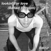 lookin' for love(Ballad Version)