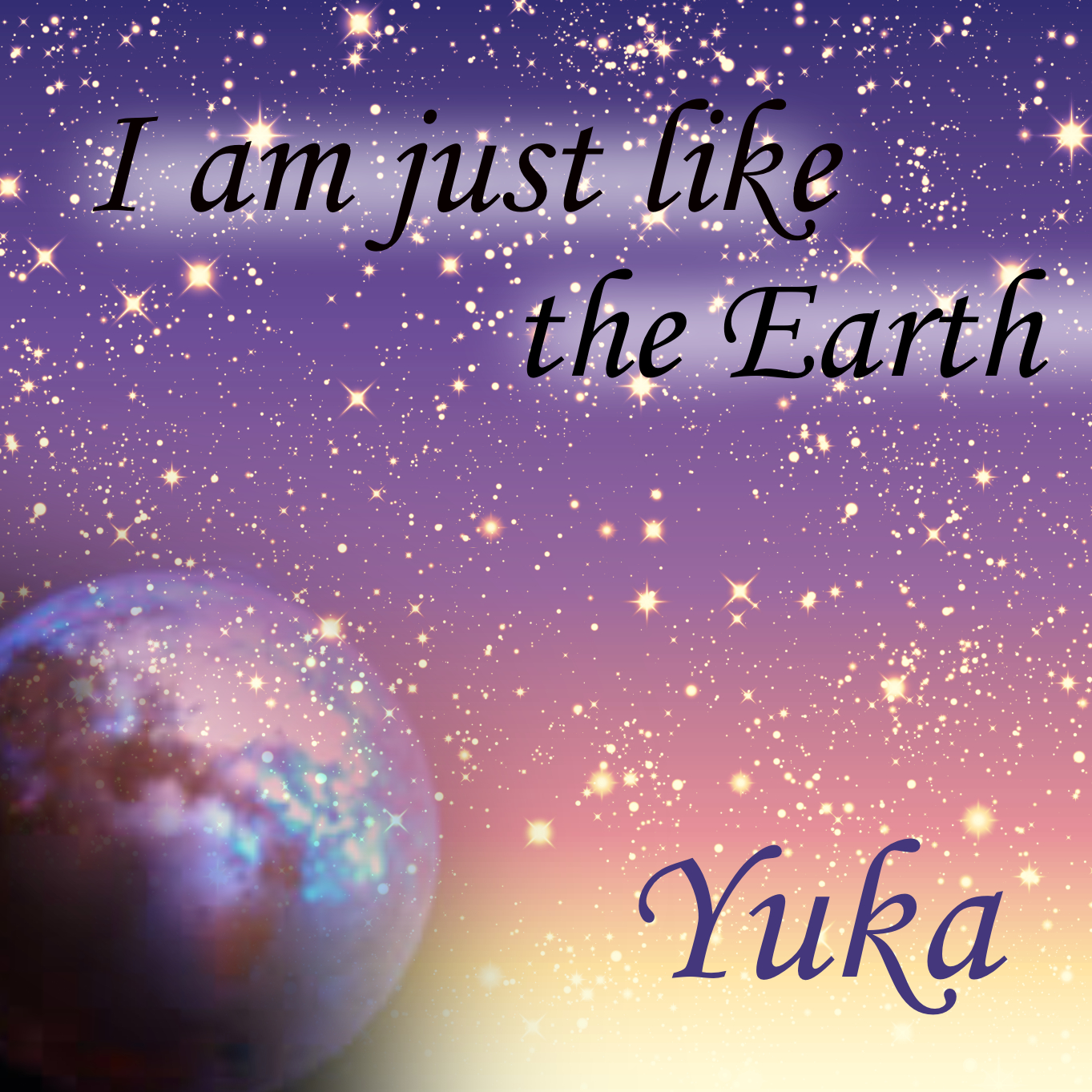I am just like the Earth