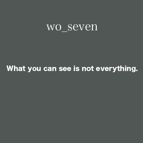 What you can see is not everything
