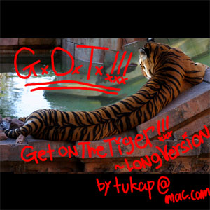 GOT!!!~get on the tiger !!! long version~