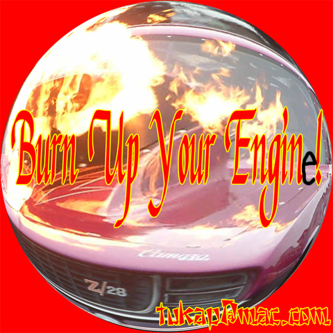 Burn Up Your Engin[e]!