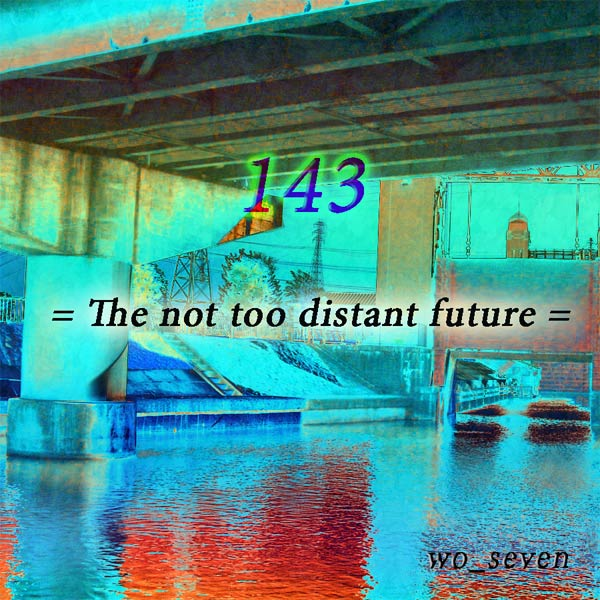 143 = The not too distant future =