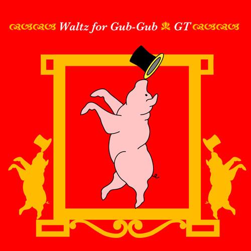Waltz for Gub-Gub