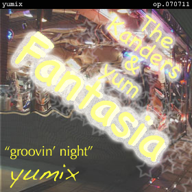 """ファンタジア """"groovin' night"""" yumix op.070711"""