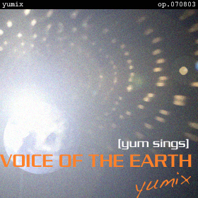 VOICE OF THE EARTH [yum sings] yumix- op.070803