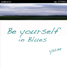 Be Yourself in Blues op.070821