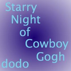 STARRY NIGHT of Cowboy Gogh (カウボーイ・ゴッホの星月夜)